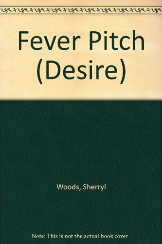 Fever Pitch (Silhouette Desire): Woods, Sherryl
