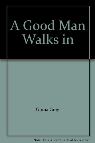 A Good Man Walks in: Gray, Ginna