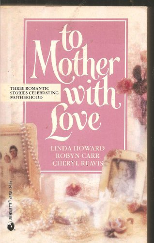 "To Mother with Love: ""Way Home"", ""Backward Glance"", ""So This is Love"" (0373586485) by Robyn Carr; Cheryl Reavis; Linda Howard"