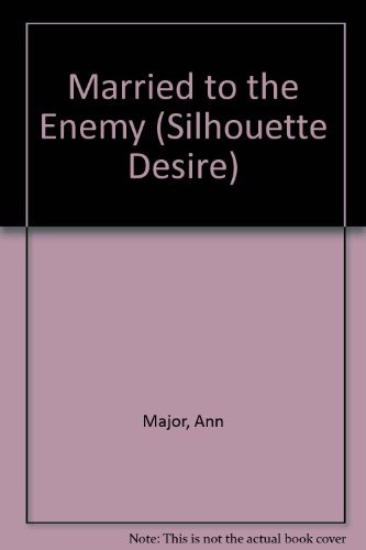 Married to the Enemy (Silhouette Desire): Major, Ann