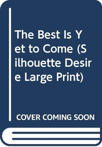 9780373588534: The Best Is Yet to Come (Silhouette Desire Large Print)