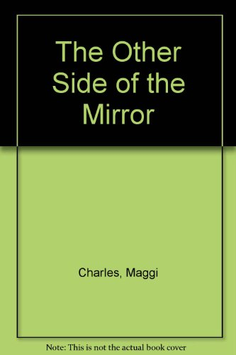 The Other Side of the Mirror: Maggi Charles