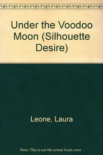 Under the Voodoo Moon (Silhouette Desire): Leone, Laura