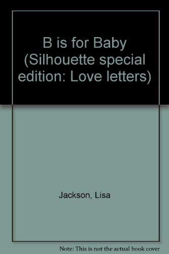 9780373596201: B Is for Baby (Silhouette Special Edition: Love Letters)