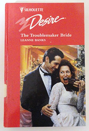 9780373597222: The Troublemaker Bride (Thorndike Large Print Silhouette Series)