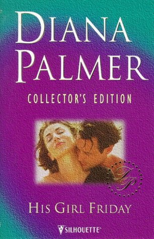9780373598960: His Girl Friday (Diana Palmer Collector's Editions)