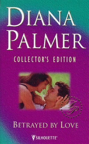 9780373599042: Betrayed by Love (Diana Palmer Collector's Editions)