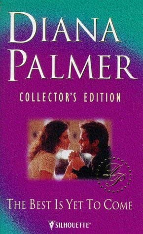 The Best Is Yet to Come (Diana Palmer Collector's Editions): Diana Palmer