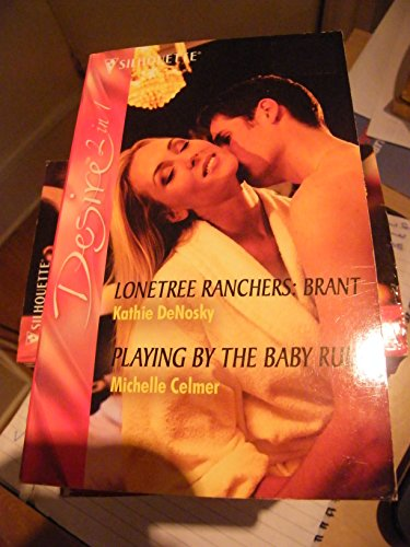 Lonetree Ranchers: Brant: AND Playing by the Baby Rules (Silhouette Desire) (0373602014) by Kathie DeNosky; Michelle Celmer