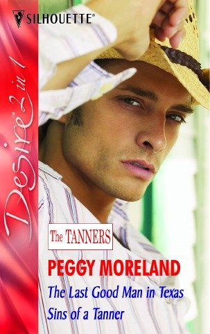 The Last Good Man in Texas: AND Sins of a Tanner (Silhouette Desire): Moreland, Peggy