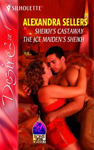 Sheikh's Castaway: AND The Ice Maiden's Sheikh: Sellers, Alexandra