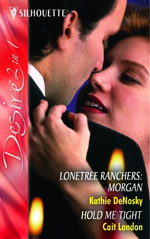 9780373602162: Lonetree Ranchers: Morgan: AND Hold Me Tight (Silhouette Desire)