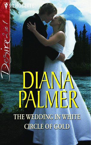 9780373603015: The Wedding in White / Circle of Gold: AND Circle of Gold (Silhouette Desire)