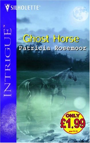 Ghost Horse (Silhouette Intrigue): Rosemoor, Patricia