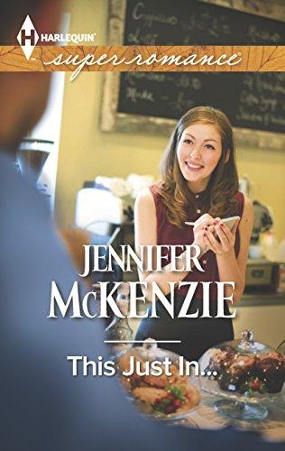 This Just In. (Harlequin Superromance): Jennifer McKenzie