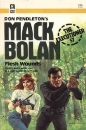 Flesh Wounds (Mack Bolan Executioner Series No. 57): Pendleton, Don