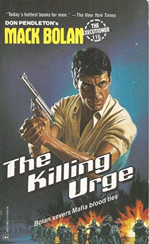 The Killing Urge : Bolan Severs Mafia Bloood Ties (Mack Bolan, The Executioner No 116): Pendleton, ...