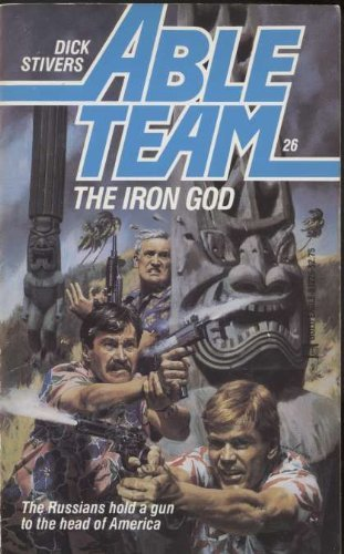 Iron God (Able Team): Stivers, Dick