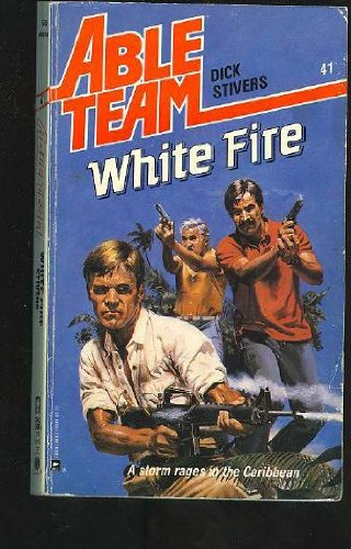 White Fire (Able Team): Dick Stivers