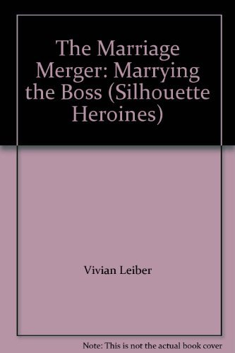 The Marriage Merger: Marrying the Boss (Silhouette: Vivian Leiber