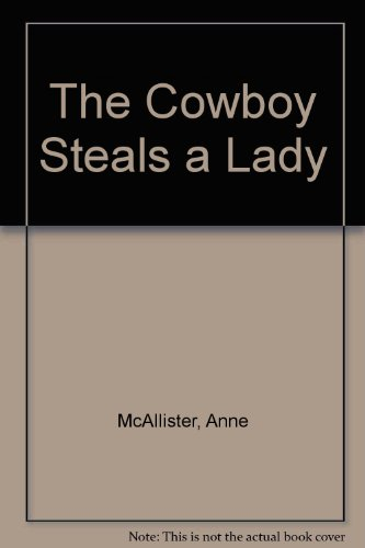 The Cowboy Steals a Lady (Heroes): Anne McAllister