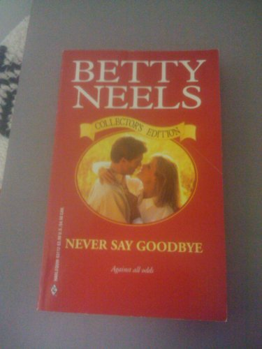 Never Say Goodbye (Betty Neels Collector's Edition): Betty Neels