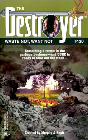 9780373632459: Waste Not, Want Not (Destroyer #130)