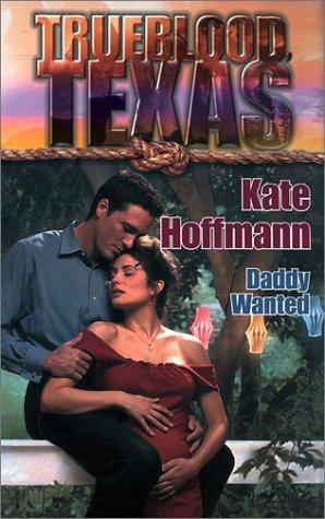 Trueblood Texas: Daddy Wanted: Hoffmann, Kate