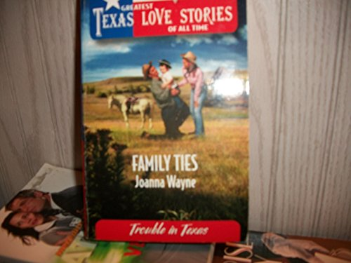 9780373652464: Family Ties (Greatest Texas Love Stories of all Time: Trouble in Texas #32)