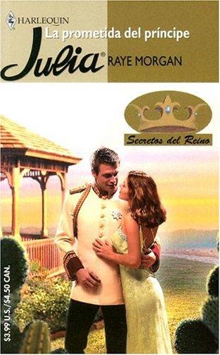 La Prometida Del Principe: (The Prince's Fiancee): Morgan, Raye