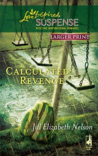 Calculated Revenge (Larger Print Steeple Hill Love: Jill Elizabeth Nelson