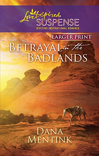 9780373674350: Betrayal in the Badlands (Larger Print Steeple Hill Love Inspired Suspense)