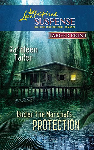 Under the Marshal's Protection (Love Inspired Large Print Suspense): Kathleen Tailer