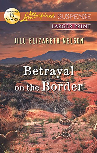 Betrayal on the Border (Love Inspired Suspense): Jill Elizabeth Nelson