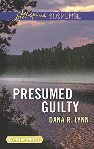 Presumed Guilty (Love Inspired Large Print Suspense): Lynn, Dana R.