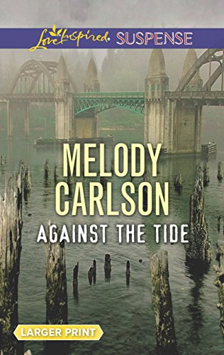 Against the Tide (Love Inspired Suspense (Large: Carlson, Melody