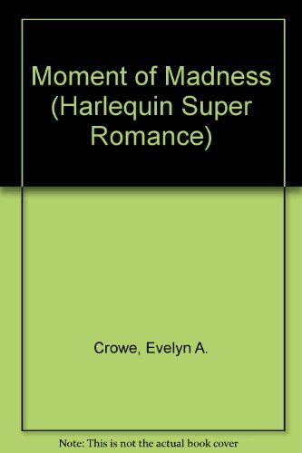 Moment of Madness (Harlequin Superromance No. 186): Crowe, Evelyn A.