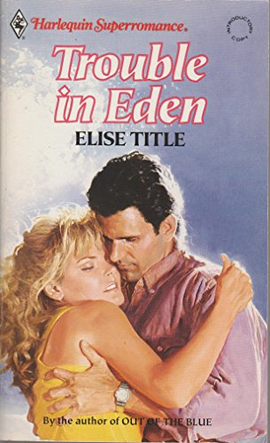 Trouble in Eden (Harlequin Superromance No. 478) (037370478X) by Elise Title