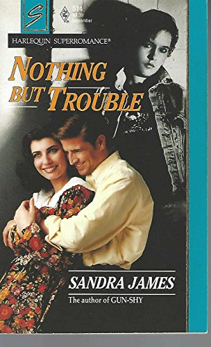 Nothing but Trouble (Harlequin Superromance No. 514)