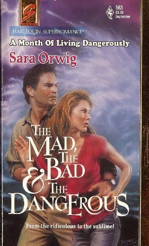 The Mad, the Bad & the Dangerous : A Month of Living Dangerously (Harlequin Superromance #563)