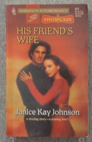 9780373706778: His Friend's Wife : Showcase (Harlequin Superromance No. 677)