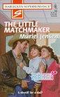 The Little Matchmaker (Matchmaker, Matchmaker / Harlequin Superromance, No. 764): Jensen, ...