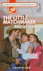 The Little Matchmaker : Matchmaker, Matchmaker (Harlequin Superromance #764)
