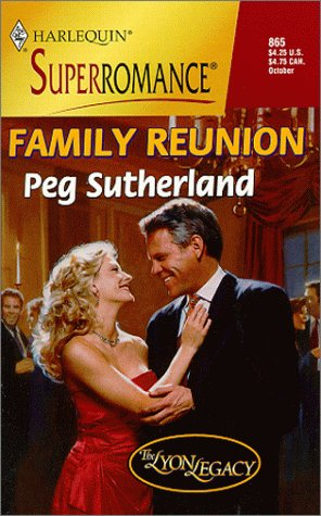 Family Reunion: The Lyon Legacy (Harlequin Superromance: Peg Sutherland