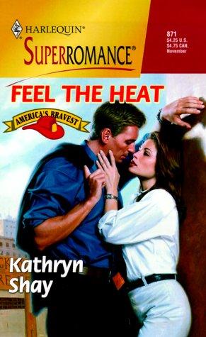 Feel the Heat: America's Bravest (Harlequin Superromance: Shay, Kathryn