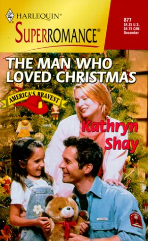 The Man Who Loved Christmas : America's Bravest (Harlequin Superromance #877)