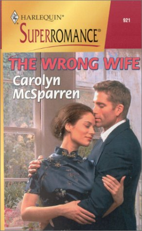 The Wrong Wife: Guaranteed Page-Turner (Harlequin Superromance: Carolyn McSparren