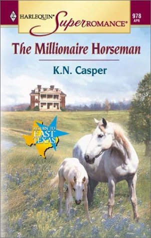 Millionaire Horseman: Return to East Texas (Harlequin Superromance No. 978) (0373709781) by K. N. Casper