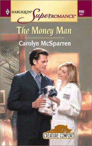 Money Man: Creature Comfort (Harlequin Superromance No.: Carolyn McSparren