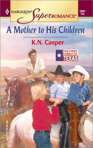 Mother to His Children: The First Family of Texas (Harlequin Superromance No. 1041) (0373710410) by K.N. Casper